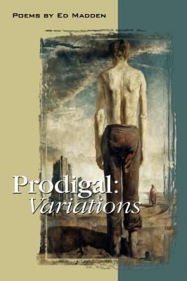 Ed Madden's PRODIGAL VARIATIONS